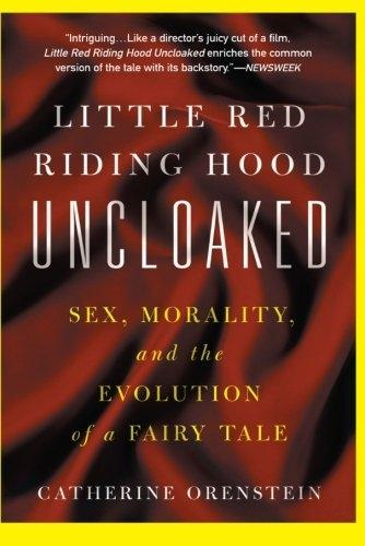 Little Red Riding Hood Uncloaked: Sex, Morality, And The Evolution Of A Fairy Tale (Paperback)