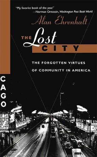 The Lost City: The Forgotten Virtues Of Community In America (Paperback)