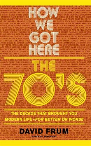 How We Got Here: The 70's: The Decade that Brought You Modern Life (For Better or Worse) (Paperback)