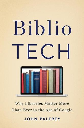 BiblioTech: Why Libraries Matter More Than Ever in the Age of Google (Hardback)