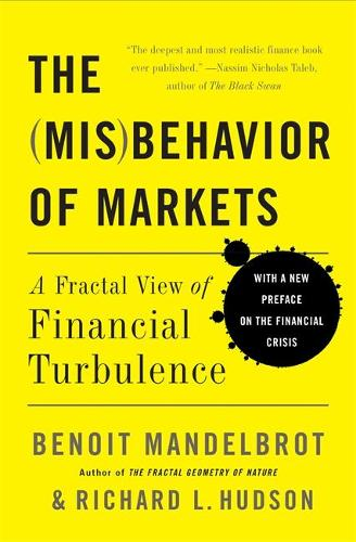 The Misbehavior of Markets: A Fractal View of Financial Turbulence (Paperback)