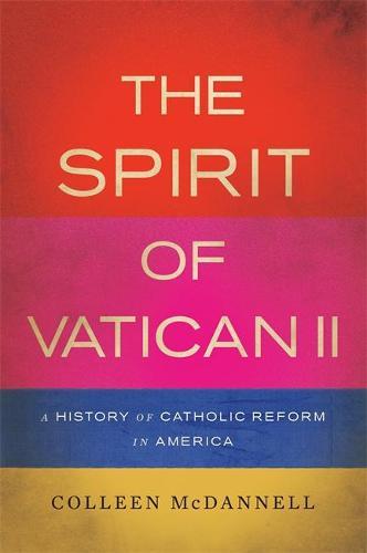 The Spirit of Vatican II: A History of Catholic Reform in America (Hardback)
