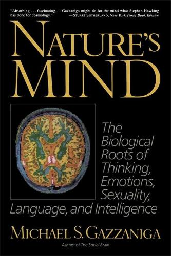 Nature's Mind: Biological Roots Of Thinking, Emotions, Sexuality, Language, And Intelligence (Paperback)