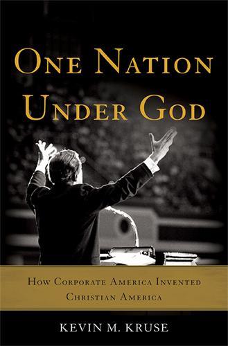 One Nation Under God: How Corporate America Invented Christian America (Hardback)