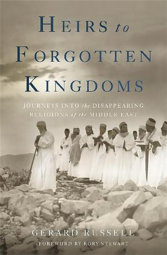 Heirs to Forgotten Kingdoms: Journeys Into the Disappearing Religions of the Middle East (Paperback)