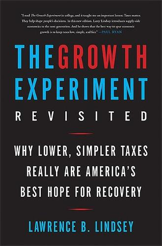 The Growth Experiment Revisited: Why Lower, Simpler Taxes Really Are America's Best Hope for Recovery (Paperback)