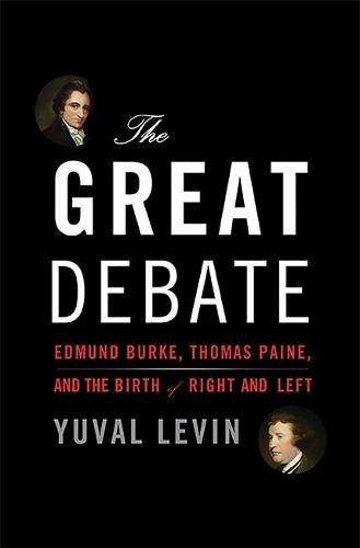 The Great Debate: Edmund Burke, Thomas Paine, and the Birth of Right and Left (Hardback)