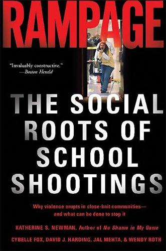 Rampage: The Social Roots of School Shootings (Paperback)