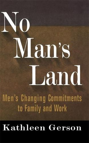 No Man's Land: Men's Changing Commitments To Family And Work (Paperback)