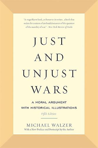Just and Unjust Wars: A Moral Argument with Historical Illustrations (Paperback)