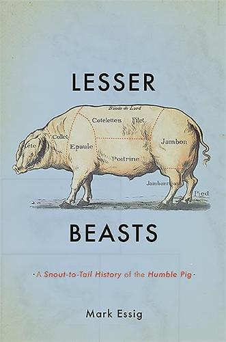 Lesser Beasts: A Snout-to-Tail History of the Humble Pig (Hardback)