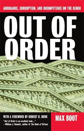 Out Of Order: Arrogance, Corruption, And Incompetence On The Bench (Paperback)
