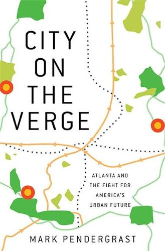 City on the Verge: Atlanta and the Fight for America's Urban Future (Hardback)
