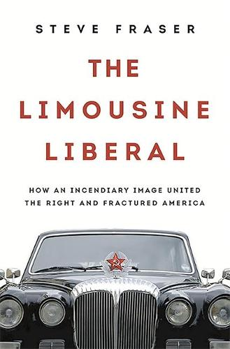 The Limousine Liberal: How an Incendiary Image United the Right and Fractured America (Hardback)