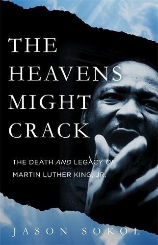 The Heavens Might Crack: The Death and Legacy of Martin Luther King Jr. (Hardback)
