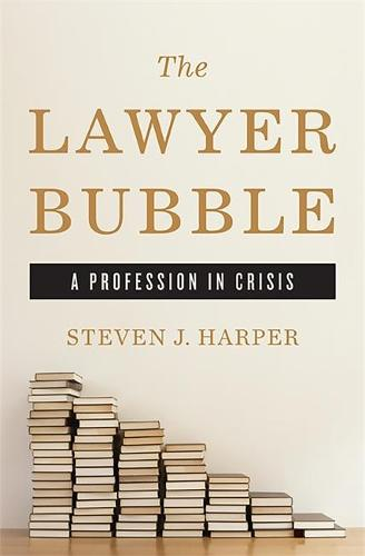 The Lawyer Bubble: A Profession in Crisis (Hardback)