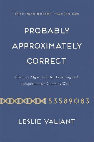 Probably Approximately Correct: Nature's Algorithms for Learning and Prospering in a Complex World (Paperback)