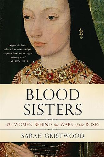 Blood Sisters: The Women Behind the Wars of the Roses (Paperback)