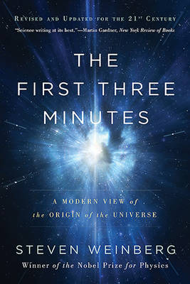 The First Three Minutes: A Modern View of the Origin of the Universe (Paperback)