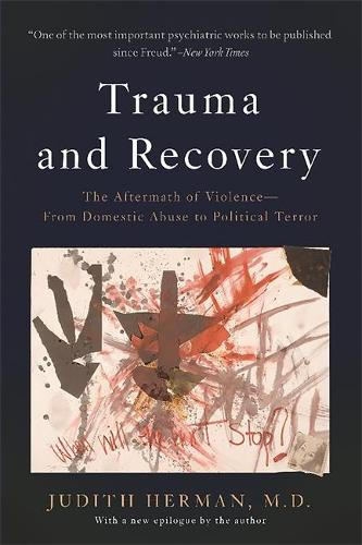 Trauma and Recovery: The Aftermath of Violence--From Domestic Abuse to Political Terror (Paperback)