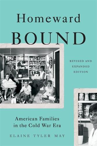 Homeward Bound (Revised Edition): American Families in the Cold War Era (Paperback)