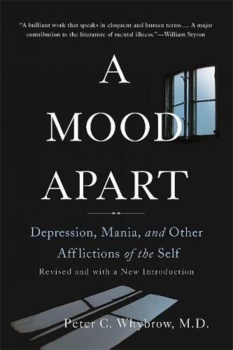 A Mood Apart: Depression, Mania, and Other Afflictions of the Self (Paperback)