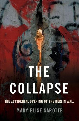 The Collapse: The Accidental Opening of the Berlin Wall (Hardback)