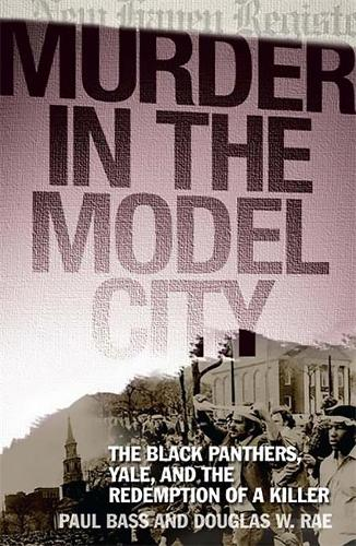 Murder in the Model City: The Black Panthers, Yale, and the Redemption of a Killer (Hardback)