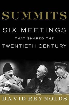 Summits: Six Meetings That Shaped the Twentieth Century (Hardback)