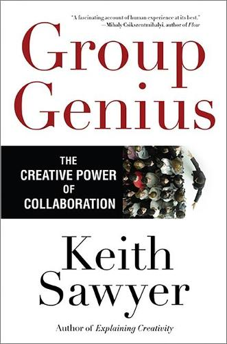 Group Genius: The Creative Power of Collaboration (Paperback)