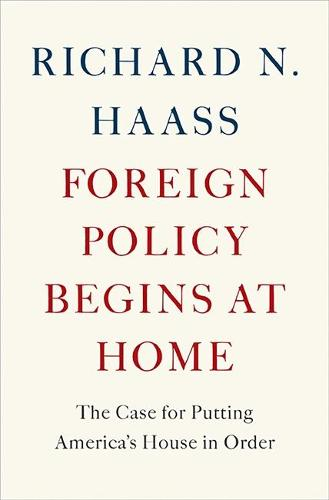 Foreign Policy Begins at Home: The Case for Putting America's House in Order (Paperback)