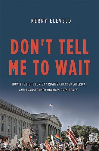 Don't Tell Me to Wait: How the Fight for Gay Rights Changed America and Transformed Obama's Presidency (Hardback)