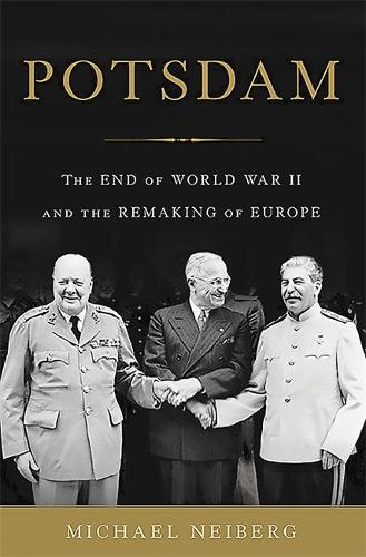 Potsdam: The End of World War II and the Remaking of Europe (Hardback)