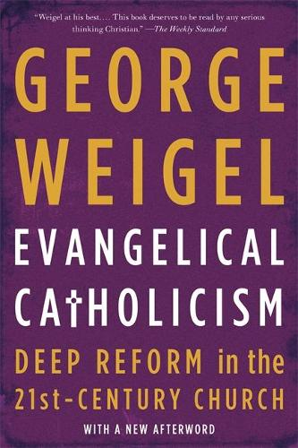 Evangelical Catholicism: Deep Reform in the 21st-Century Church (Paperback)