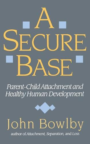 A Secure Base: Parent-Child Attachment and Healthy Human Development (Paperback)