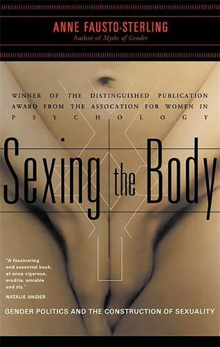 Sexing the Body: Gender Politics and the Construction of Sexuality (Paperback)