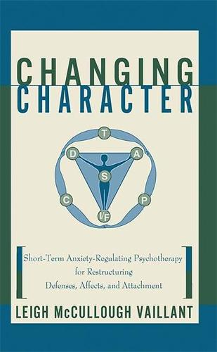 Changing Character: Short-term Anxiety-regulating Psychotherapy For Restructuring Defenses, Affects, And Attachment (Hardback)