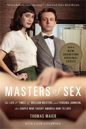 Masters of Sex (Media tie-in): The Life and Times of William Masters and Virginia Johnson, the Couple Who Taught America How to Love (Paperback)