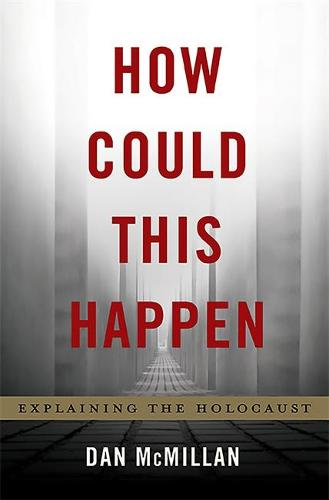 How Could This Happen: Explaining the Holocaust (Hardback)