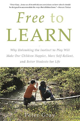 Free to Learn: Why Unleashing the Instinct to Play Will Make Our Children Happier, More Self-Reliant, and Better Students for Life (Paperback)