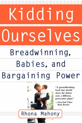 Kidding Ourselves: Breadwinning, Babies And Bargaining Power (Paperback)