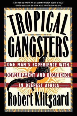 Tropical Gangsters: One Man's Experience With Development And Decadence In Deepest Africa (Paperback)