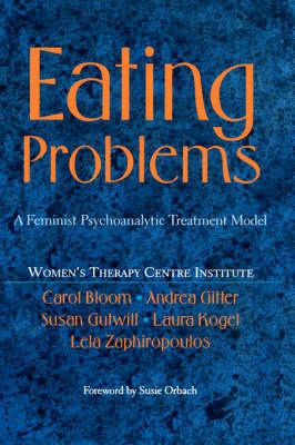 Eating Problems: A Feminist Psychoanalytic Treatment Model (Hardback)