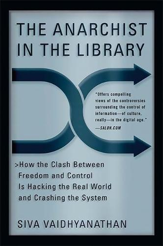The Anarchist in the Library: How the Clash Between Freedom and Control Is Hacking the Real World and Crashing the System (Paperback)