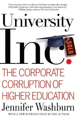 University, Inc.: The Corporate Corruption of Higher Education (Paperback)