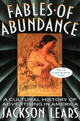 Fables Of Abundance: A Cultural History Of Advertising In America (Paperback)