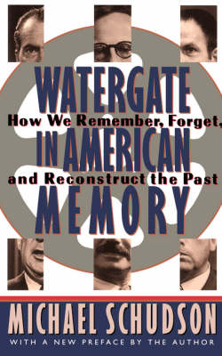 Watergate In American Memory: How We Remember, Forget, And Reconstruct The Past (Paperback)