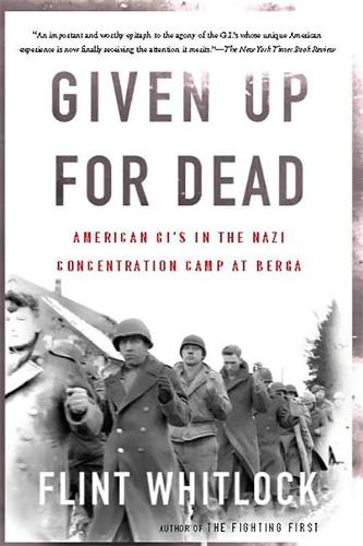 Given Up For Dead: American GIs in the Nazi Concentration Camp at Berga (Paperback)