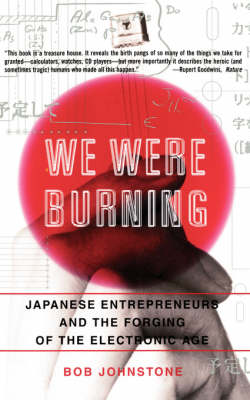 We Were Burning: Japanese Entrepreneurs And The Forging Of The Electronic Age (Paperback)