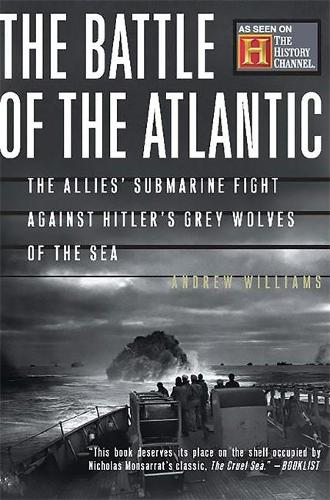 The Battle Of The Atlantic: The Allies' Submarine Fight Against Hitler's Gray Wolves Of The Sea (Paperback)